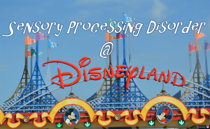 Disneyland with Sensory Processing Disorder